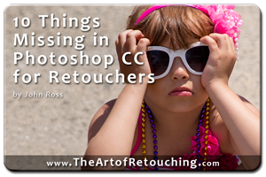 10 Things Still Missing in Photoshop CC for Retouchers